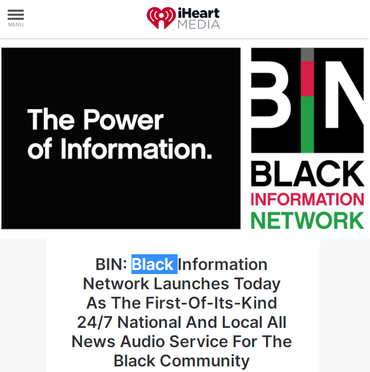 Black Information Network can be heard on the iHeartRadio app but the news is picked up by 91 hip hop, R&B and Gospel radio stations in all the States: Power 105.1 in New York, Real 92.3 in Los Angeles, WDAS and Power 99 in Philadelphia, WGCI and WVAZ in Chicago, WJLB in Detroit, The Beat in Houston and Miami, WQUE in New Orleans and KMEL in San Francisco